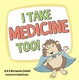 I Take Medicine Too!