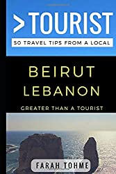 Greater Than a Tourist - Beirut Lebanon: 50 Travel Tips from a Local