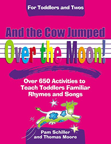 And the Cow Jumped Over the Moon: Over 650 Activities to Teach Toddlers Using Familiar Rhymes and Songs (Toddlers & Twos) (For Toddlers and Twos) (Box Music Raleigh)