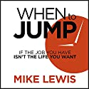 When to Jump: If the Job You Have Isn't the Life You Want Audiobook by Mike Lewis Narrated by Mike Lewis, Sheryl Sandberg