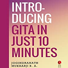 Introducing Gita in Just 10 Minutes (Rupa Quick Reads) Audiobook by Jogindranath Mukharji Narrated by Sandeep Vaid