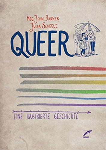 Queer: Eine illustrierte Geschichte Taschenbuch – 9. März 2018 Julia Scheele Meg-John Barker Jen Theodor Unrast Verlag