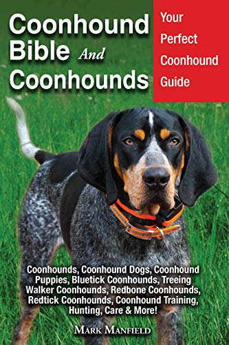 Coonhound Bible and Coonhounds: Your Perfect Coonhound Guide Coonhounds, Coonhound Dogs, Coonhound Puppies, Bluetick Coonhounds, Treeing Walker Coonhounds, Redbone Coonhounds, Redtick ()