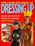 The Complete Book of Dressing, Juliet Moxley, 0091814030