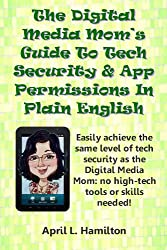 The Digital Media Mom's Guide To Tech Security And App Permissions In Plain English (English Edition)