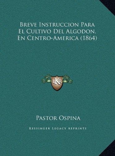 Breve Instruccion Para El Cultivo Del Algodon, En Centro-America (1864) (Spanish Edition) [Pastor Ospina] (Tapa Dura)