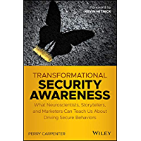 Transformational Security Awareness: What Neuroscientists, Storytellers, and Marketers Can Teach Us About Driving Secure Behaviors
