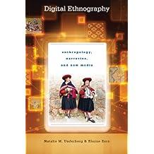 Digital Ethnography: Anthropology, Narrative, and New Media