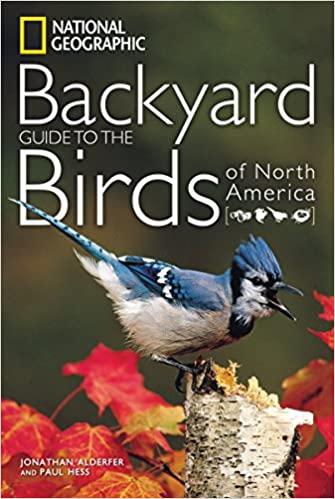 Backyard Guide To The Birds Of North America National Geographic Guides Jonathan Alderfer Paul Hess 8580001044941 Amazon Books