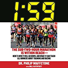 1:59: The Sub-Two-Hour Marathon Is Within Reach - Here's How It Will Go Down, and What It Can Teach All Runners About Training and Racing Audiobook by Philip Maffetone, Bill Katovsky Narrated by LJ Ganser