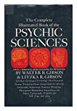 img - for The Complete Illustrated Book of the Psychic Sciences / by Walter B. Gibson and Litzka R. Gibson ; Drawings by Murray Keshner book / textbook / text book