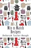 Mix-n-Match Recipes: Creative Ideas for Today's Busy Kitchens
