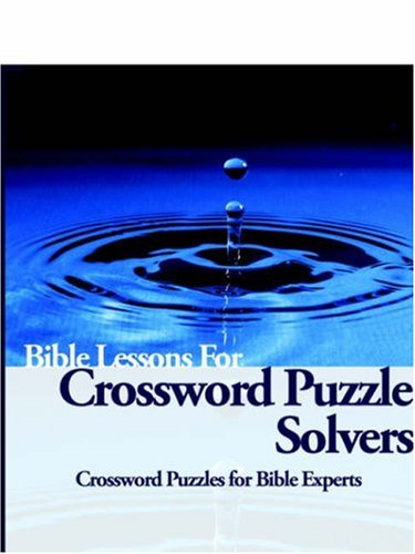 Bible Lessons for Crossword Puzzle Solvers: Crossword Puzzles for Bible Experts -
