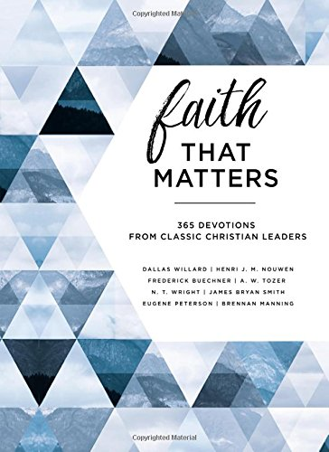 Faith That Matters: 365 Devotions from Classic Christian Leaders