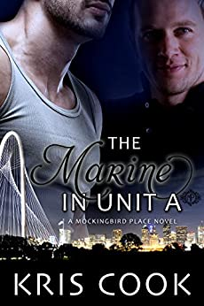 The Marine in Unit A (Mockingbird Place Book 1) by [Cook, Kris]