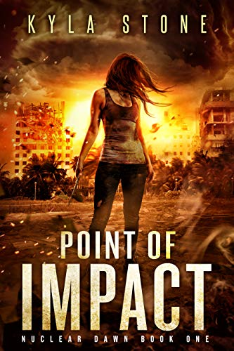 Point of Impact: A Post-Apocalyptic Survival Thriller (Nuclear Dawn Book 1) by [Stone, Kyla]