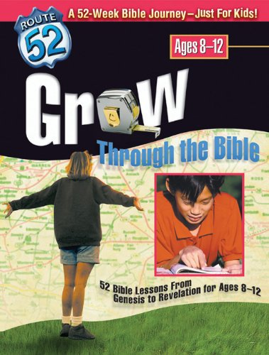 Grow Through The Bible  52 Bible Lessons From Genesis To Revelation For Ages 8 12  Route 52
