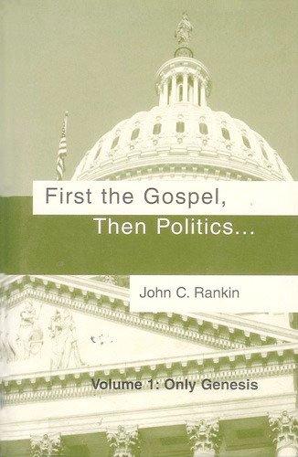 First the Gospel, Then Politics... Volume 1: Only Genesis