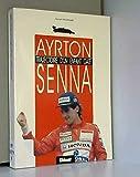 Ayrton Senna : Trajectoire d'un enfant gâté