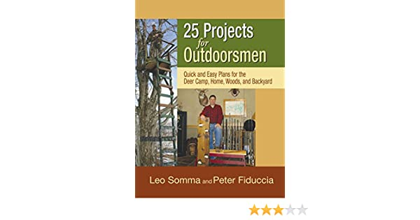 25 Projects For Outdoorsmen Quick And Easy Plans For The