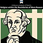 A Macat Analysis of Immanuel Kant's Religion Within the Boundaries of Mere Reason | Ian Jackson