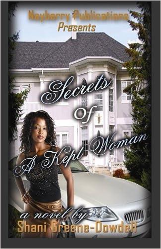Secrets of a kept woman shani greene dowdell 9780981584331 amazon secrets of a kept woman shani greene dowdell 9780981584331 amazon books fandeluxe Gallery