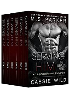Serving HIM: The Complete Series Box Set by [Parker, M. S., Wild, Cassie]