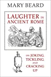 Laughter in Ancient Rome: On Joking, Tickling, and