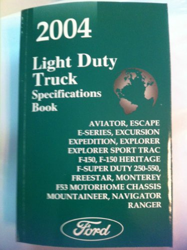 (2004 Ford Light Duty Truck Specifications Book: Aviator, Escape, F-Series, Excursion, Expedition, Explorer, Sport Trac, F-150, F-150 Heritage, F-Super Duty 250-550, Freestar, Monterey, F53 Motorhome Chassis, Mountaineer, Navigator, Ranger)