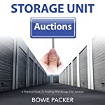 Storage Unit Auctions: A Practical Guide to Profiting with Storage Unit Auctions | Bowe Packer