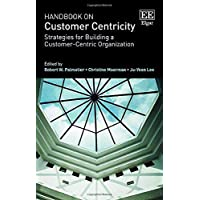 Handbook on Customer Centricity: Strategies for Building a Customer-Centric Organization (Research Handbooks in Business and Management)