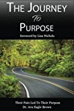 img - for The Journey To Purpose: Pain Lead To Purpose book / textbook / text book