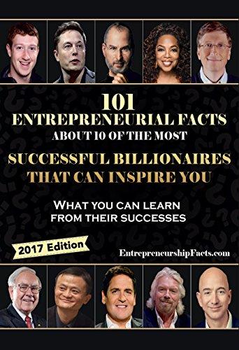 101 Entrepreneurial Facts About 10 of The Most Successful BILLIONAIRES That Can Inspire You: Warren Buffett, Steve Jobs, Elon Musk, Richard Branson, Mark Cuban, Oprah Winfrey, Jeff