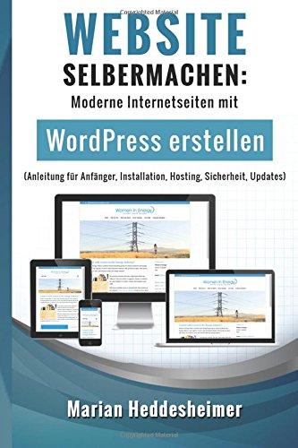 Website Selbermachen: Moderne Internetseiten mit WordPress erstellen (Anleitung für Anfänger, Installation, Hosting, Sicherheit, Updates) (Die eigene vom Einsteiger zum Profi, Band 1)