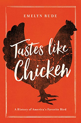 Tastes Like Chicken A History Of Americas Favorite Bird Kindle