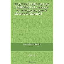 SUSTENTABILIDADE AMBIENTAL: avanço ou retrocesso para o desenvolvimento?: 1 Edição (2015) (Portuguese Edition)