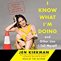 I Know What I'm Doing - and Other Lies I Tell Myself: Dispatches from a Life Under Construction Audiobook by Jen Kirkman Narrated by Jen Kirkman