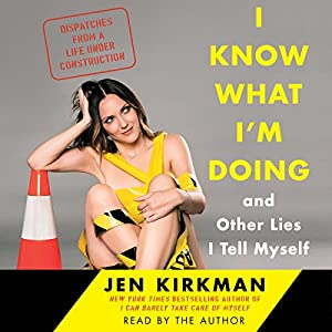 I Know What I'm Doing - and Other Lies I Tell Myself Audiobook