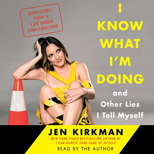 I Know What I'm Doing - and Other Lies I Tell Myself: Dispatches from a Life Under Construction cover