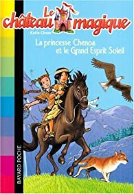 Le château magique, Tome 6 : La princesse Chenoa et le Grand Esprit Soleil par Linda Chapman
