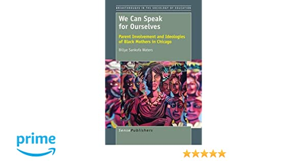 We can speak for ourselves parent involvement and ideologies of we can speak for ourselves parent involvement and ideologies of black mothers in chicago breakthroughs in the sociology of education billye sankofa fandeluxe Image collections