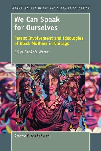 Download We Can Speak for Ourselves: Parent Involvement and Ideologies of Black Mothers in Chicago (Breakthroughs in the Sociology of Education) ebook