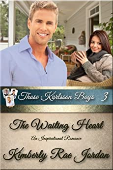 The Waiting Heart: An Inspirational Romance (Those Karlsson Boys Book 3) by [Jordan, Kimberly Rae]