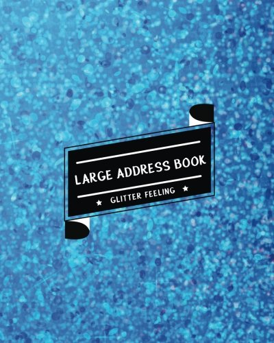 Large Address Book Glitter Feeling: The Best Solution for Senior to Organize the Addresses - (size 8x10 inches) - with Blue Bright Glitter Design (Jumbo Address Book) (Volume 1)
