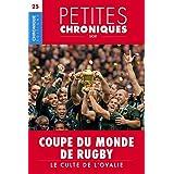Petites Chroniques #25 : Coupes du Monde de Rugby — Le culte de l'ovalie: Petites Chroniques, T25