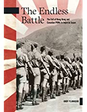 The Endless Battle: The Fall of Hong Kong and Canadian POWs in Imperial Japan (New Brunswick Military Heritage Series )