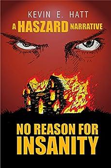 No Reason for Insanity: A Haszard Narrative by [Hatt, Kevin E.]