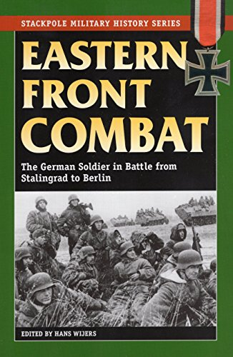 Eastern Front Combat: The German Soldier in Battle from Stalingrad to Berlin (Stackpole Military History Series)