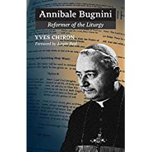 Annibale Bugnini: Reformer of the Liturgy