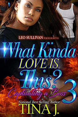 What Kinda Love is This 3?: Captivating A Boss